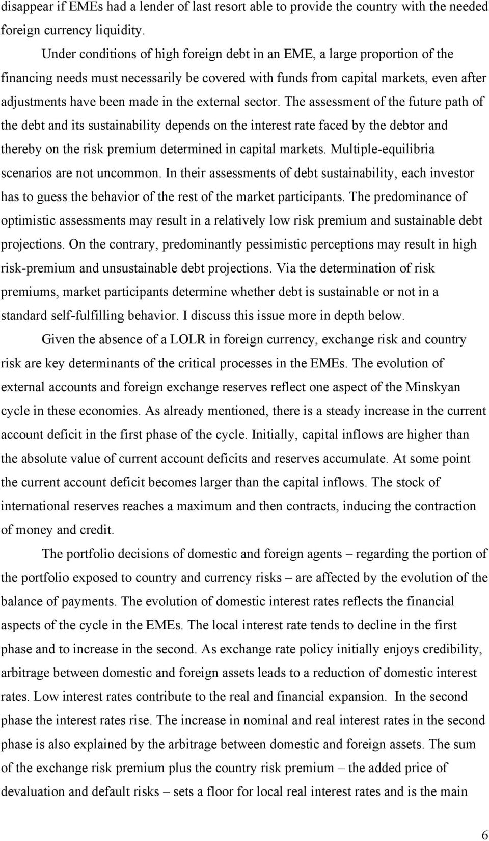 external sector. The assessment of the future path of the debt and its sustainability depends on the interest rate faced by the debtor and thereby on the risk premium determined in capital markets.