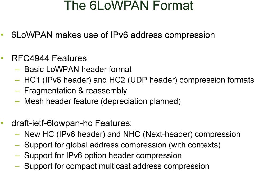 planned) draft-ietf-6lowpan-hc Features: New HC (IPv6 header) and NHC (Next-header) compression Support for global