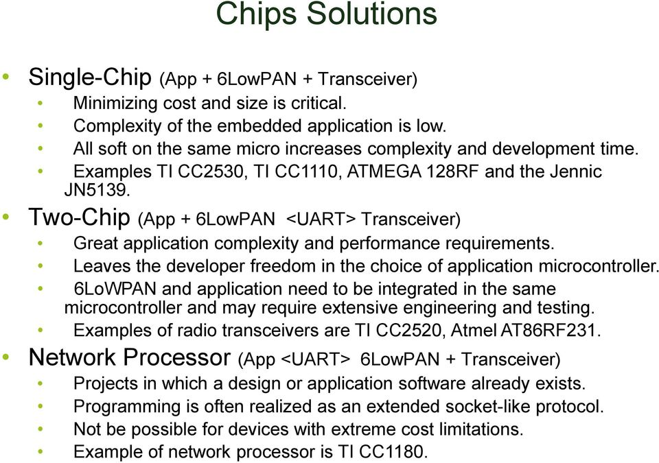 Two-Chip (App + 6LowPAN <UART> Transceiver) Great application complexity and performance requirements. Leaves the developer freedom in the choice of application microcontroller.