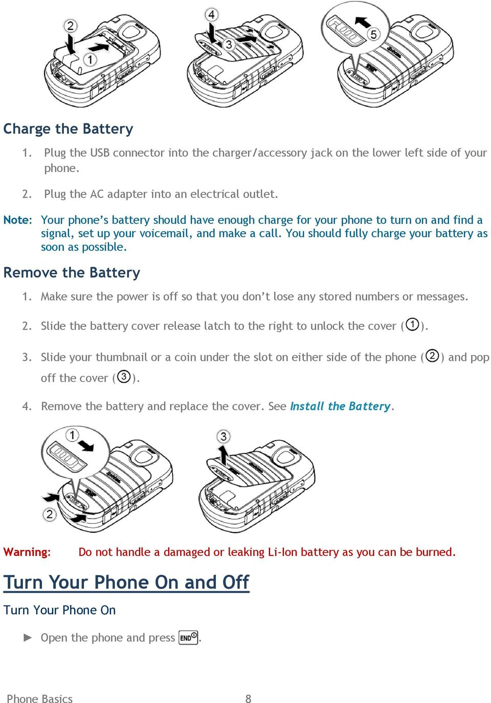 Remove the Battery 1. Make sure the power is off so that you don t lose any stored numbers or messages. 2. Slide the battery cover release latch to the right to unlock the cover ( ). 3.