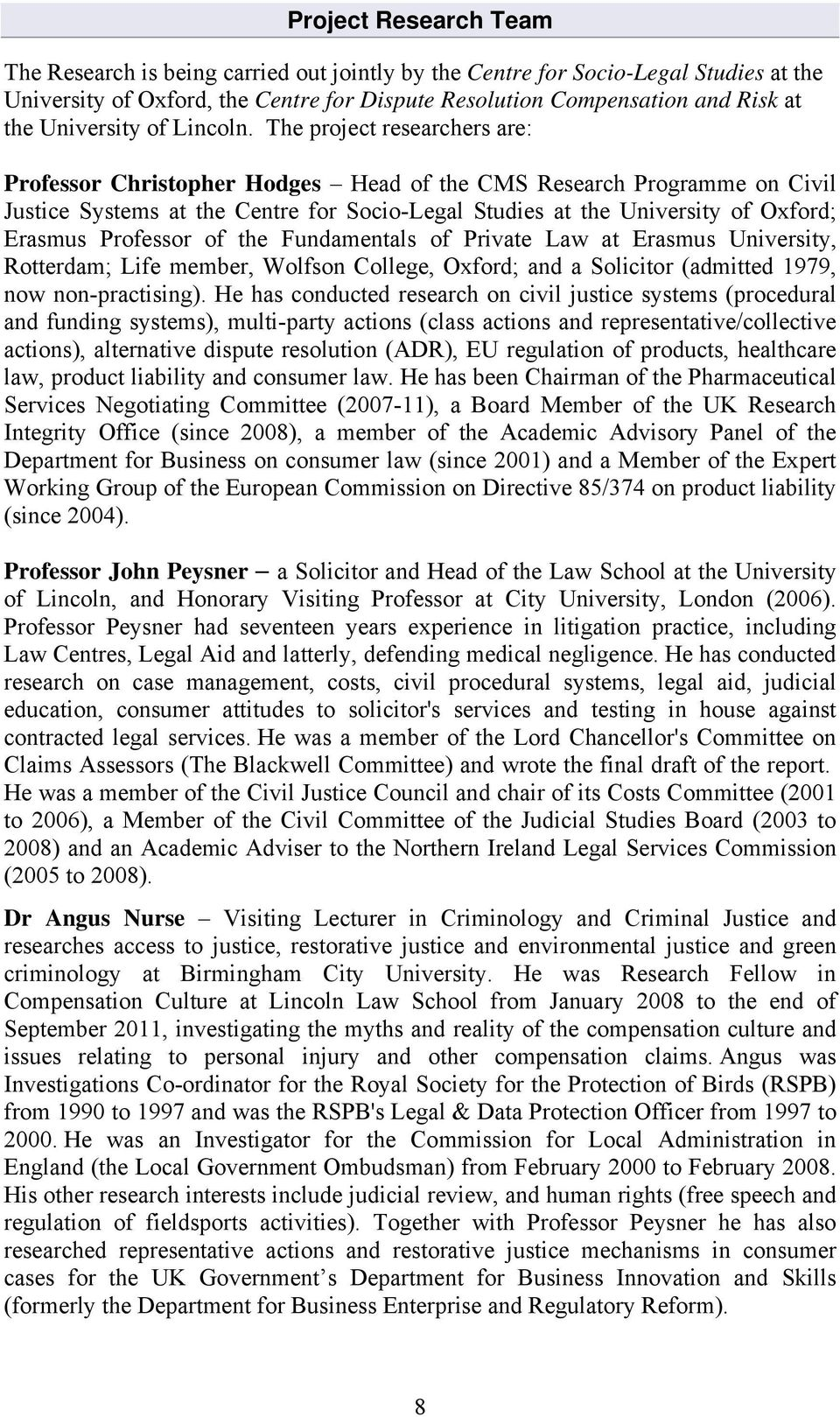 The project researchers are: Professor Christopher Hodges Head of the CMS Research Programme on Civil Justice Systems at the Centre for Socio-Legal Studies at the University of Oxford; Erasmus