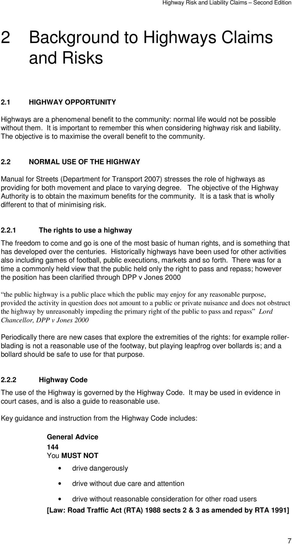 2 NORMAL USE OF THE HIGHWAY Manual for Streets (Department for Transport 2007) stresses the role of highways as providing for both movement and place to varying degree.