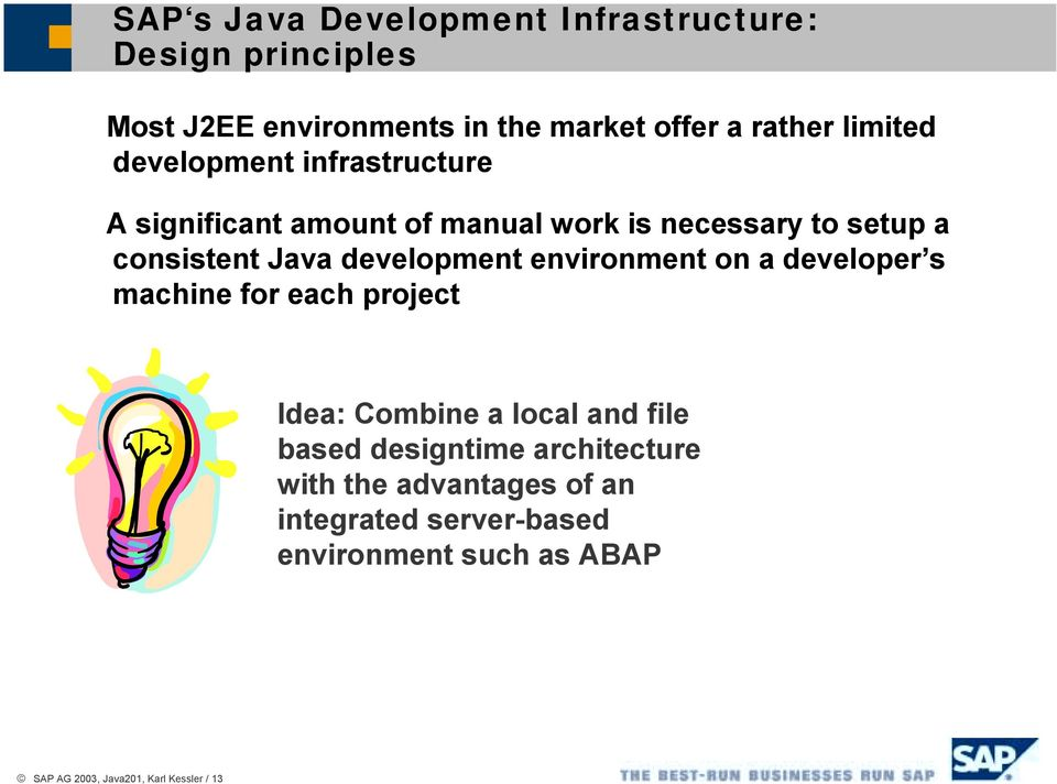 development environment on a developer s machine for each project Idea: Combine a local and file based designtime