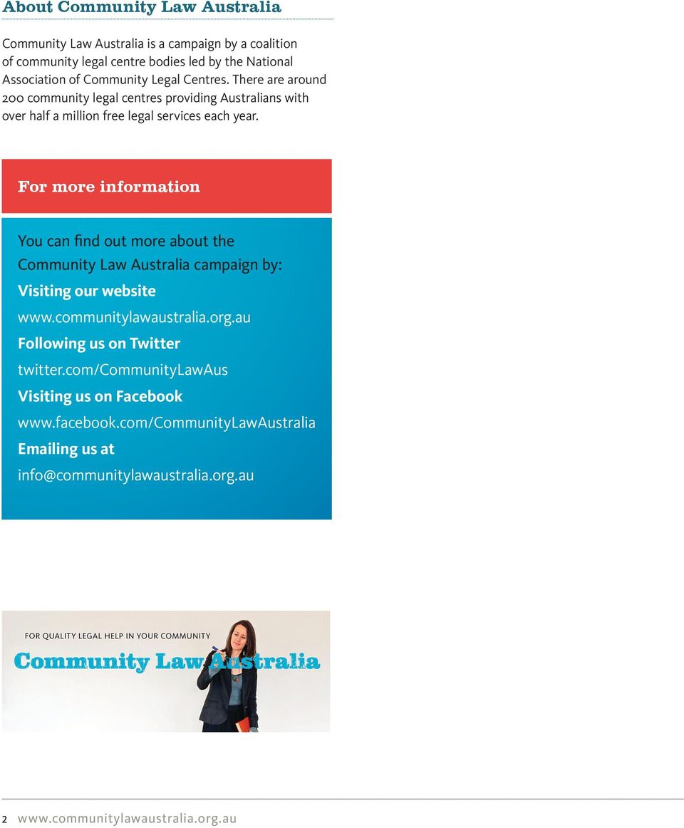 For more information You can find out more about the Community Law Australia campaign by: Visiting our website www.communitylawaustralia.org.