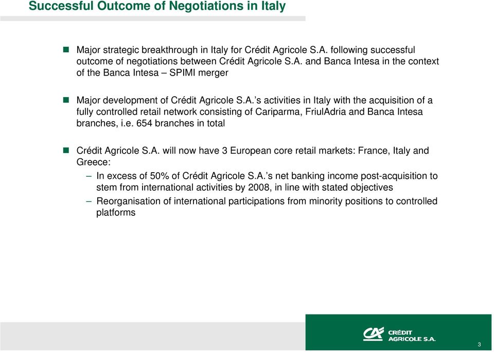 A. s net banking income post-acquisition to stem from international activities by 2008, in line with stated objectives Reorganisation of international participations from minority positions to