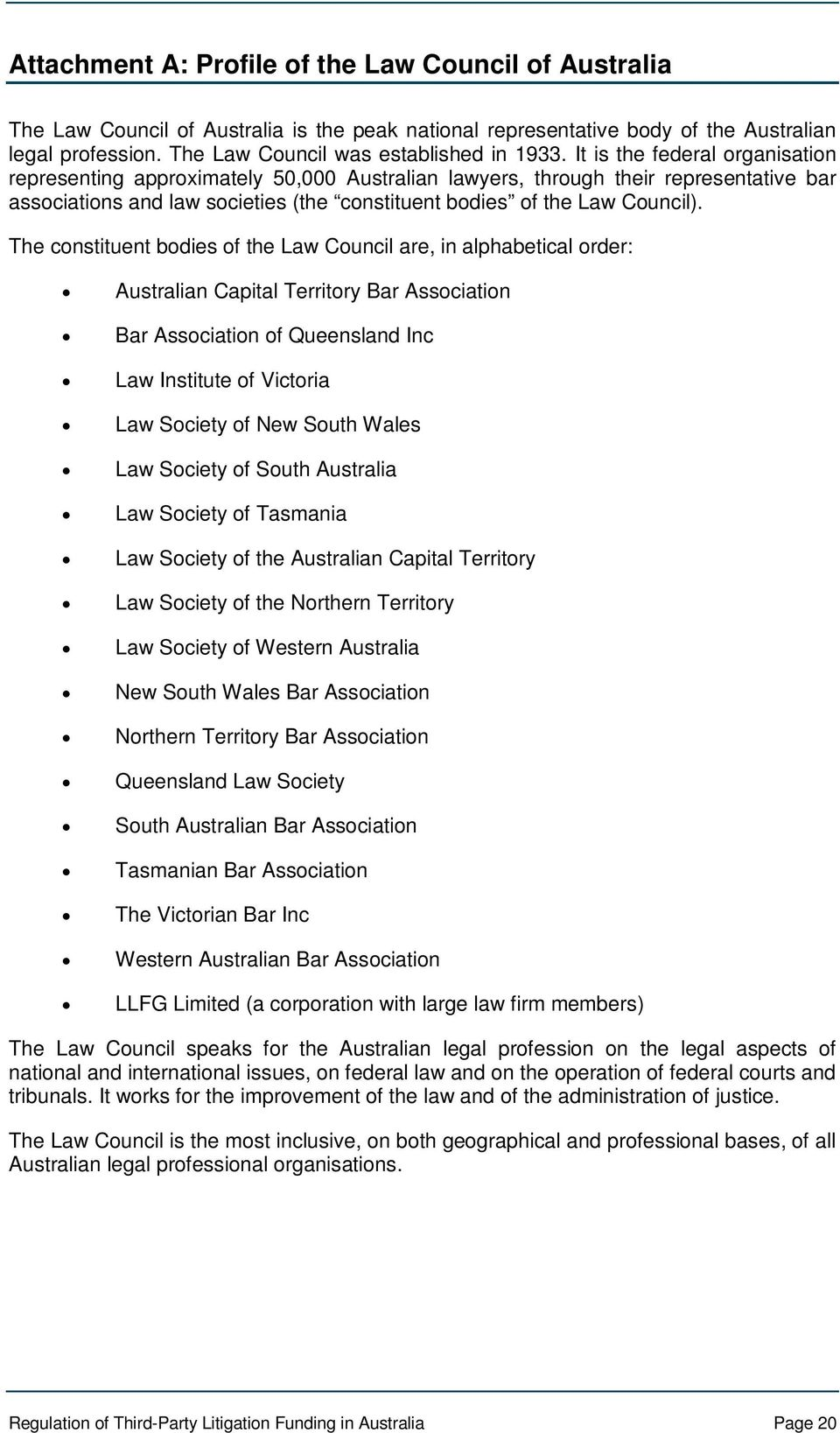 The constituent bodies of the Law Council are, in alphabetical order: Australian Capital Territory Bar Association Bar Association of Queensland Inc Law Institute of Victoria Law Society of New South