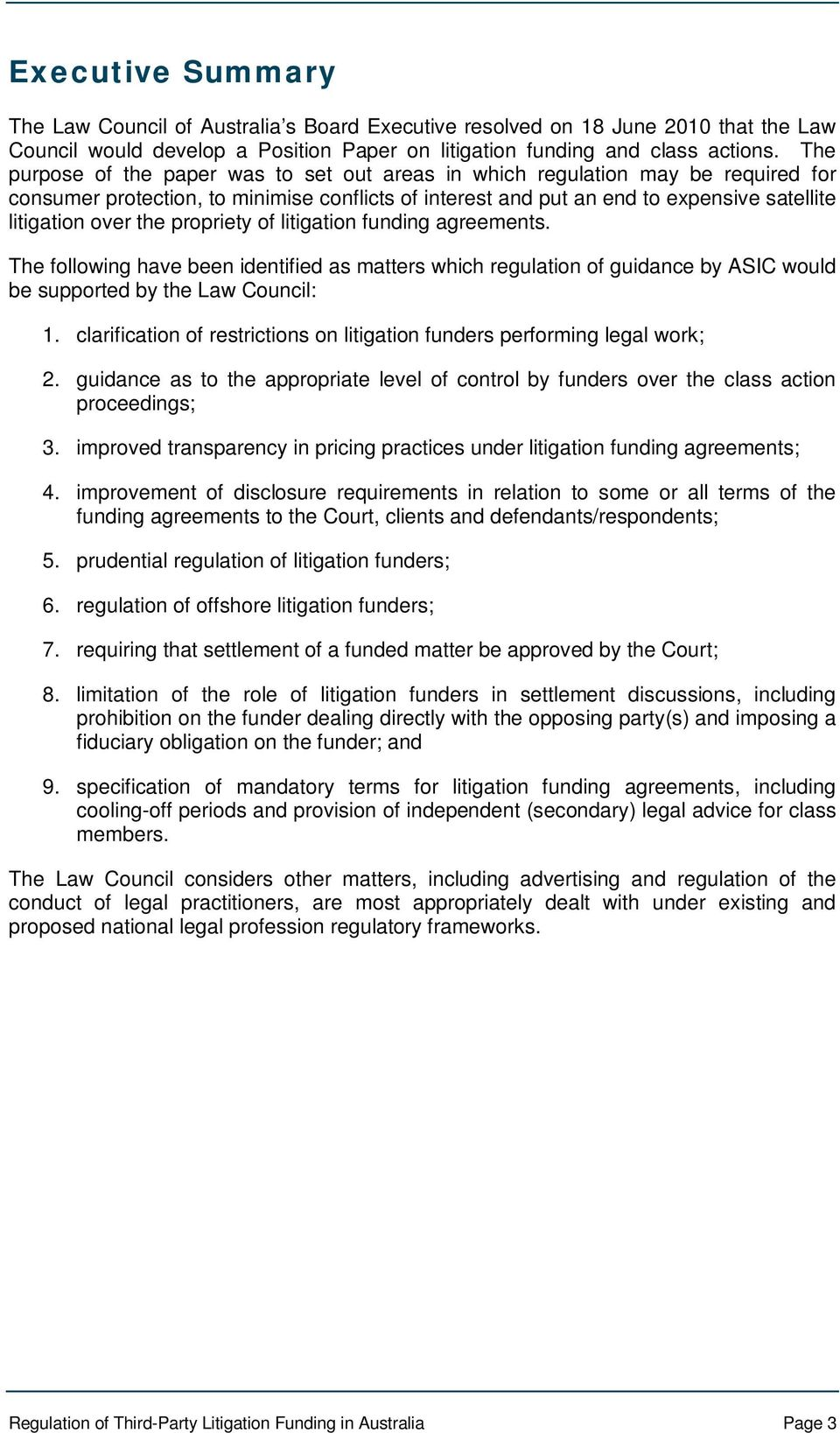 propriety of litigation funding agreements. The following have been identified as matters which regulation of guidance by ASIC would be supported by the Law Council: 1.