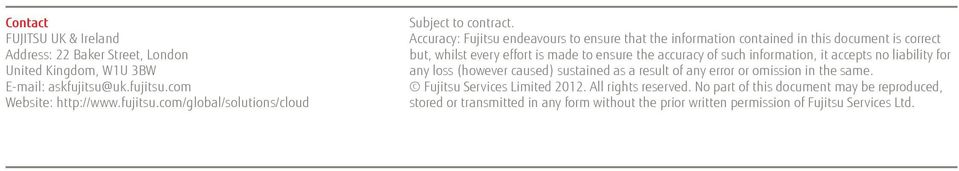 information, it accepts no liability for any loss (however caused) sustained as a result of any error or omission in the same. Fujitsu Services Limited 2012.