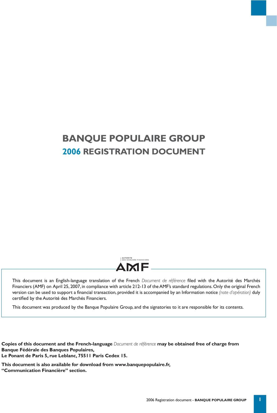 Only the original French version can be used to support a fi nancial transaction, provided it is accompanied by an Information notice (note d opération) duly certifi ed by the Autorité des Marchés