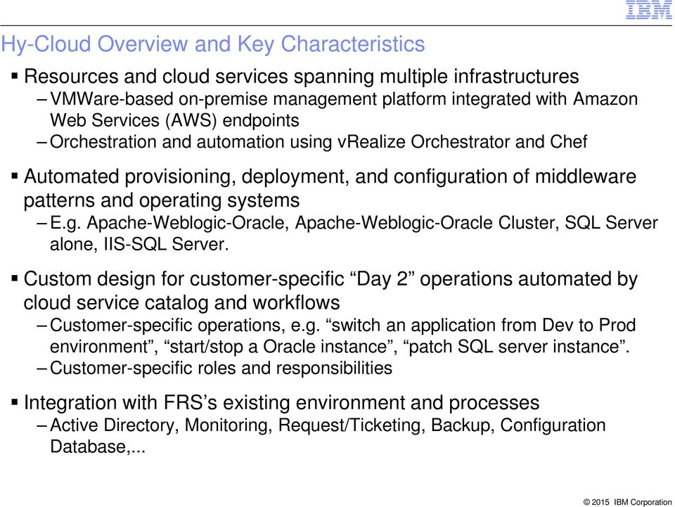 Custom design for customer-specific Day 2 operations automated by cloud service catalog and workflows Customer-specific operations, e.g. switch an application from Dev to Prod environment, start/stop a Oracle instance, patch SQL server instance.