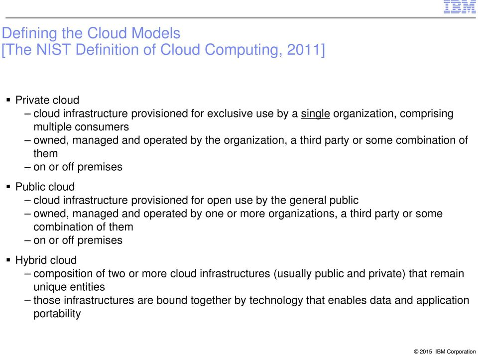 open use by the general public owned, managed and operated by one or more organizations, a third party or some combination of them on or off premises Hybrid cloud composition of