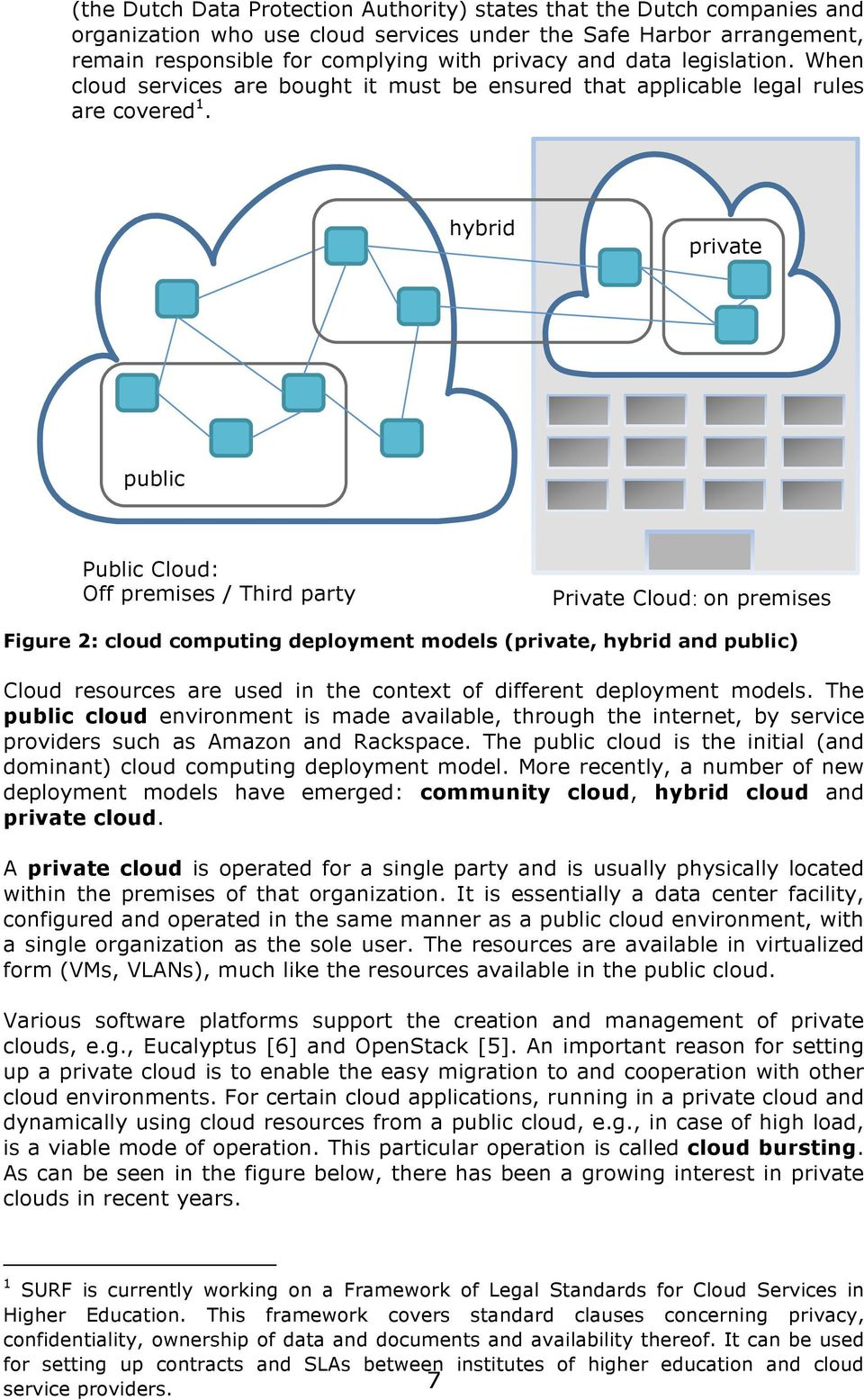 hybrid private public Public Cloud: Off premises / Third party Private Cloud: on premises Figure 2: cloud computing deployment models (private, hybrid and public) Cloud resources are used in the