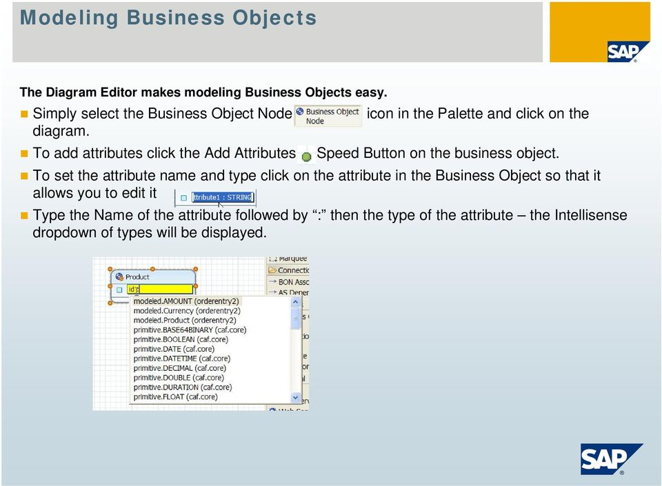To add attributes click the Add Attributes icon in the Palette and click on the Speed Button on the business object.