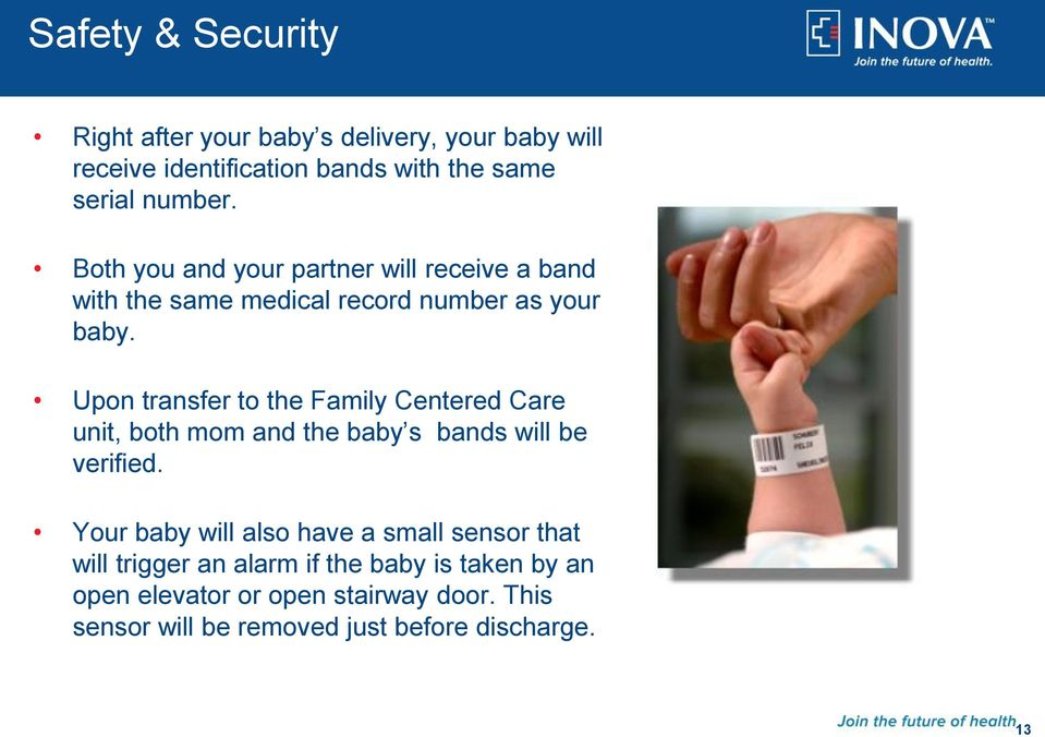 Upon transfer to the Family Centered Care unit, both mom and the baby s bands will be verified.