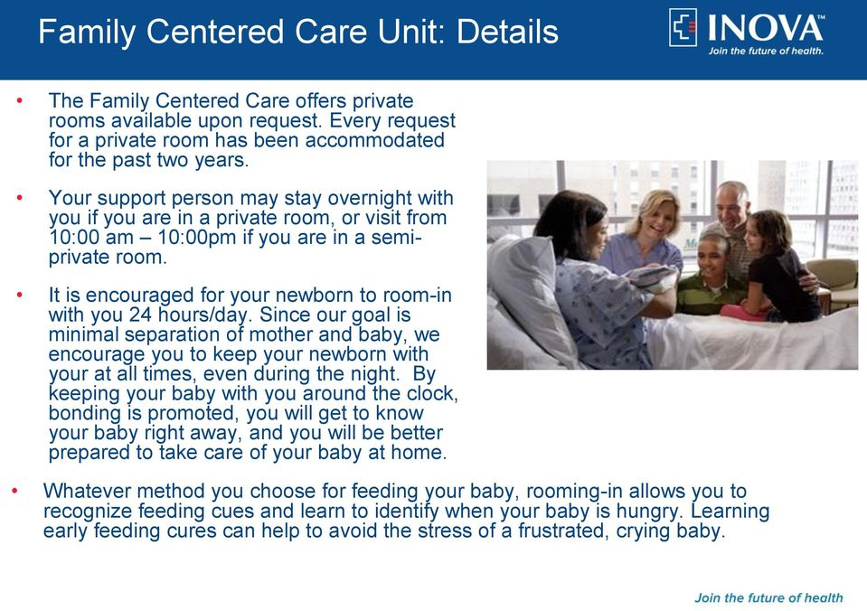 It is encouraged for your newborn to room-in with you 24 hours/day.