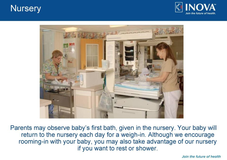 Your baby will return to the nursery each day for a weigh-in.