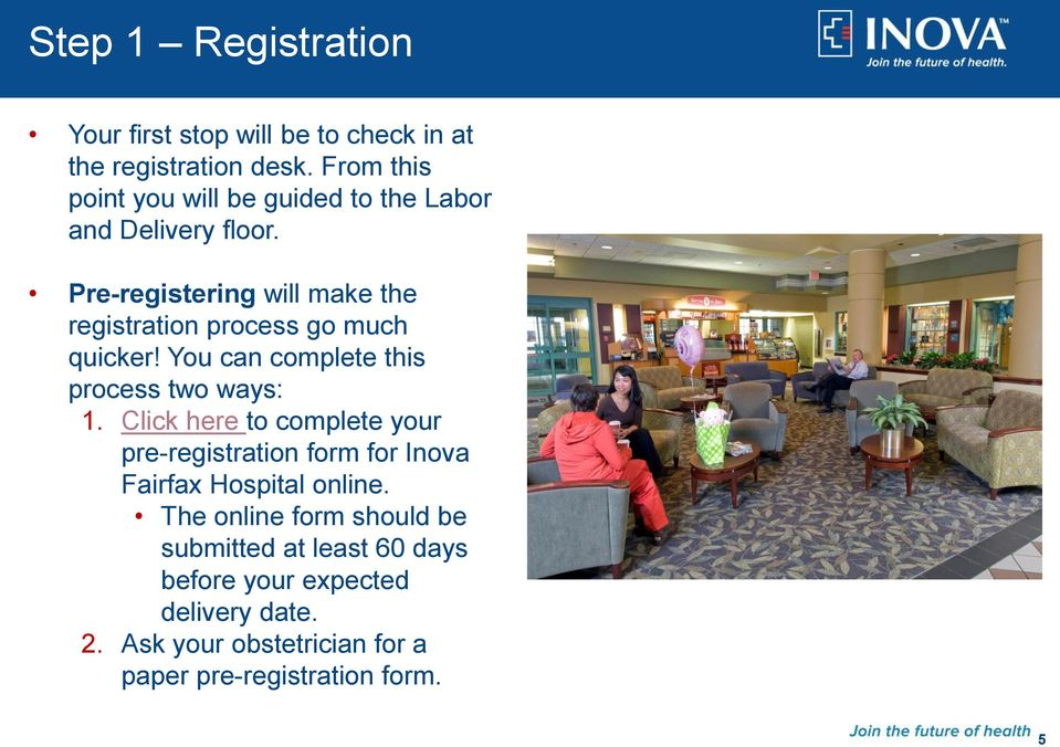 Pre-registering will make the registration process go much quicker! You can complete this process two ways: 1.