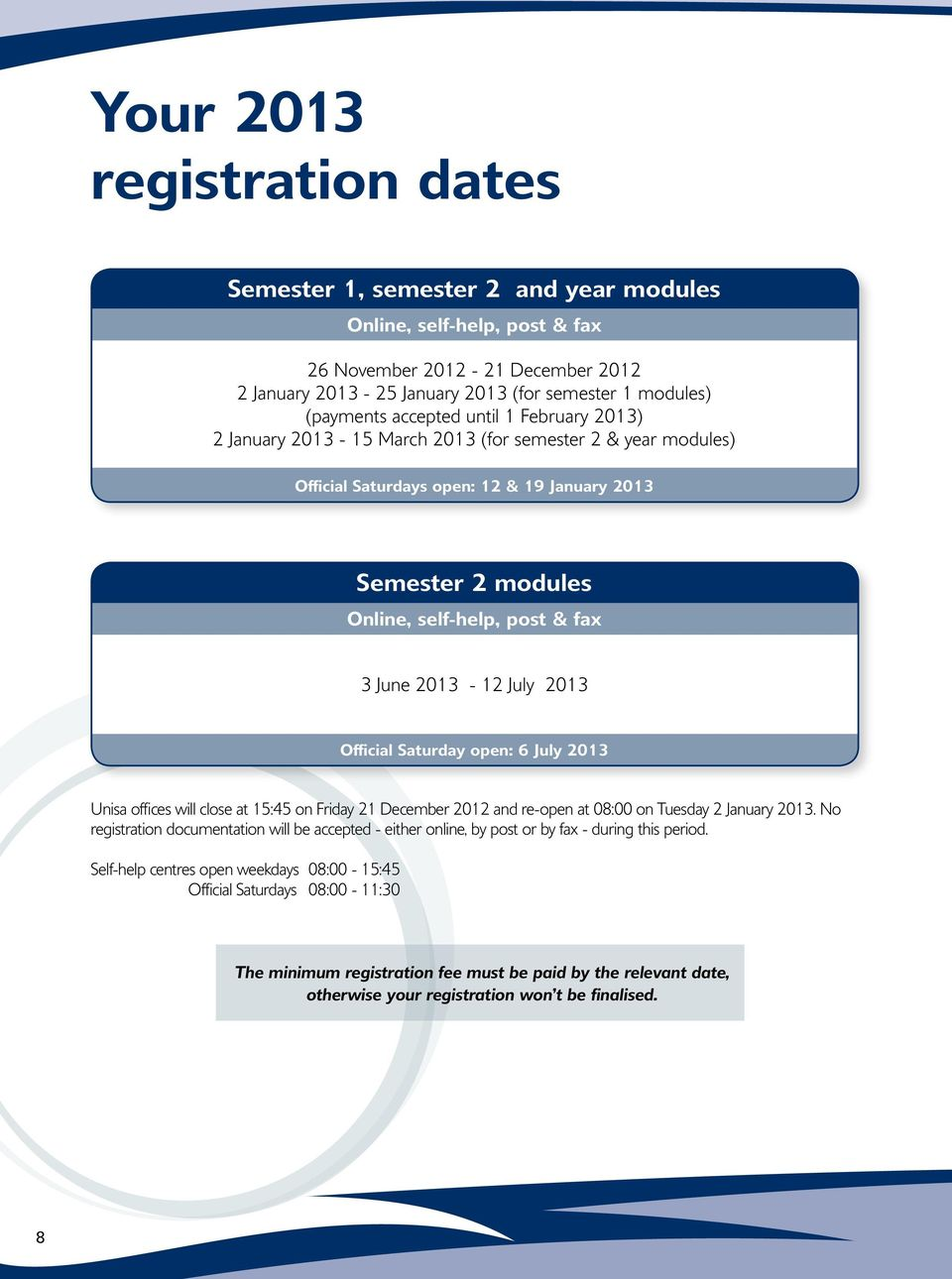 2013-23 January 2012 2 January 2013-15 March 2013 (for semester 3 January (payments excepted until 1 February) 2 & 2013 year - modules) 19 March 2013 You can register Monday Official to Saturdays