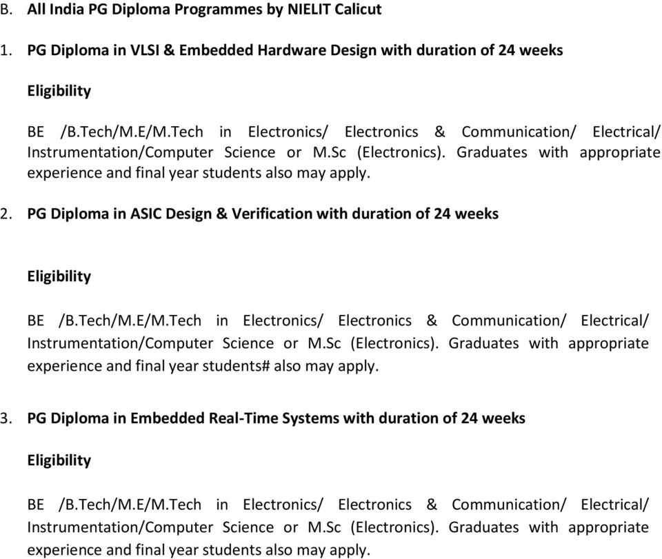 PG Diploma in ASIC Design & Verification with duration of 24 weeks Eligibility BE /B.Tech/M.E/M.Tech in Electronics/ Electronics & Communication/ Electrical/ Instrumentation/Computer Science or M.