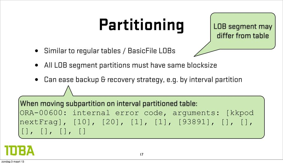 ent partitions must have same blocksize Can ease backup & recovery strategy