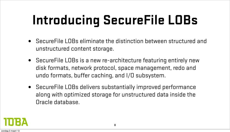 SecureFile LOBs is a new re-architecture featuring entirely new disk formats, network protocol, space