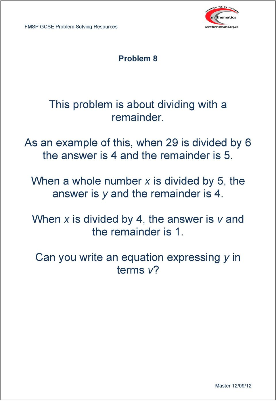 5. When a whole number x is divided by 5, the answer is y and the remainder is 4.