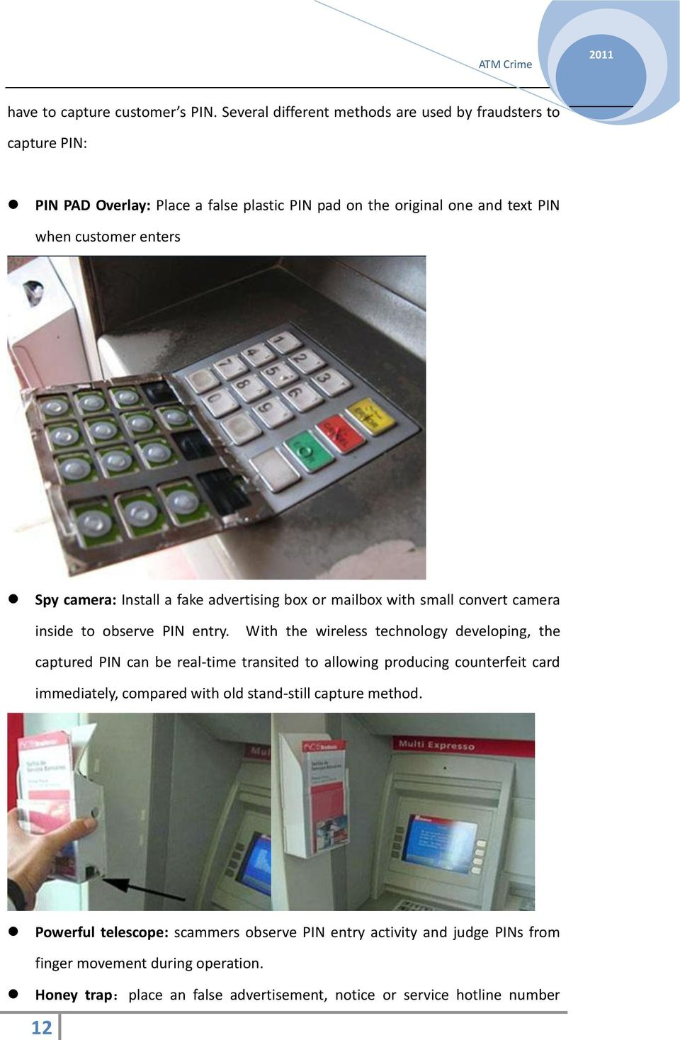 Spy camera: Install a fake advertising box or mailbox with small convert camera inside to observe PIN entry.