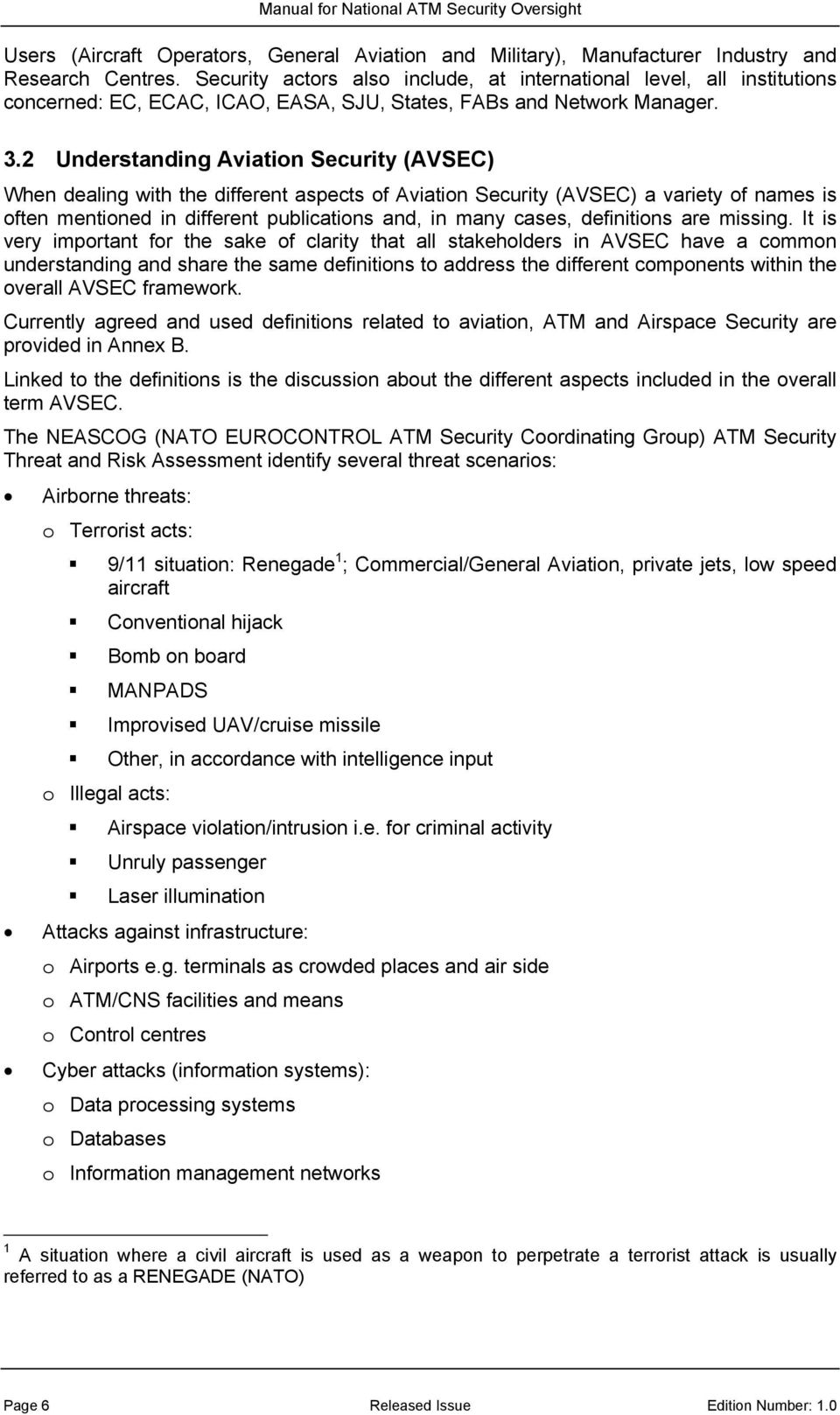 2 Understanding Aviation Security (AVSEC) When dealing with the different aspects of Aviation Security (AVSEC) a variety of names is often mentioned in different publications and, in many cases,