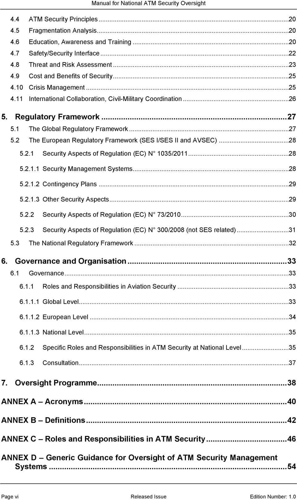 ..27 5.2 The European Regulatory Framework (SES I/SES II and AVSEC)...28 5.2.1 Security Aspects of Regulation (EC) N 1035/2011...28 5.2.1.1 Security Management Systems...28 5.2.1.2 Contingency Plans.