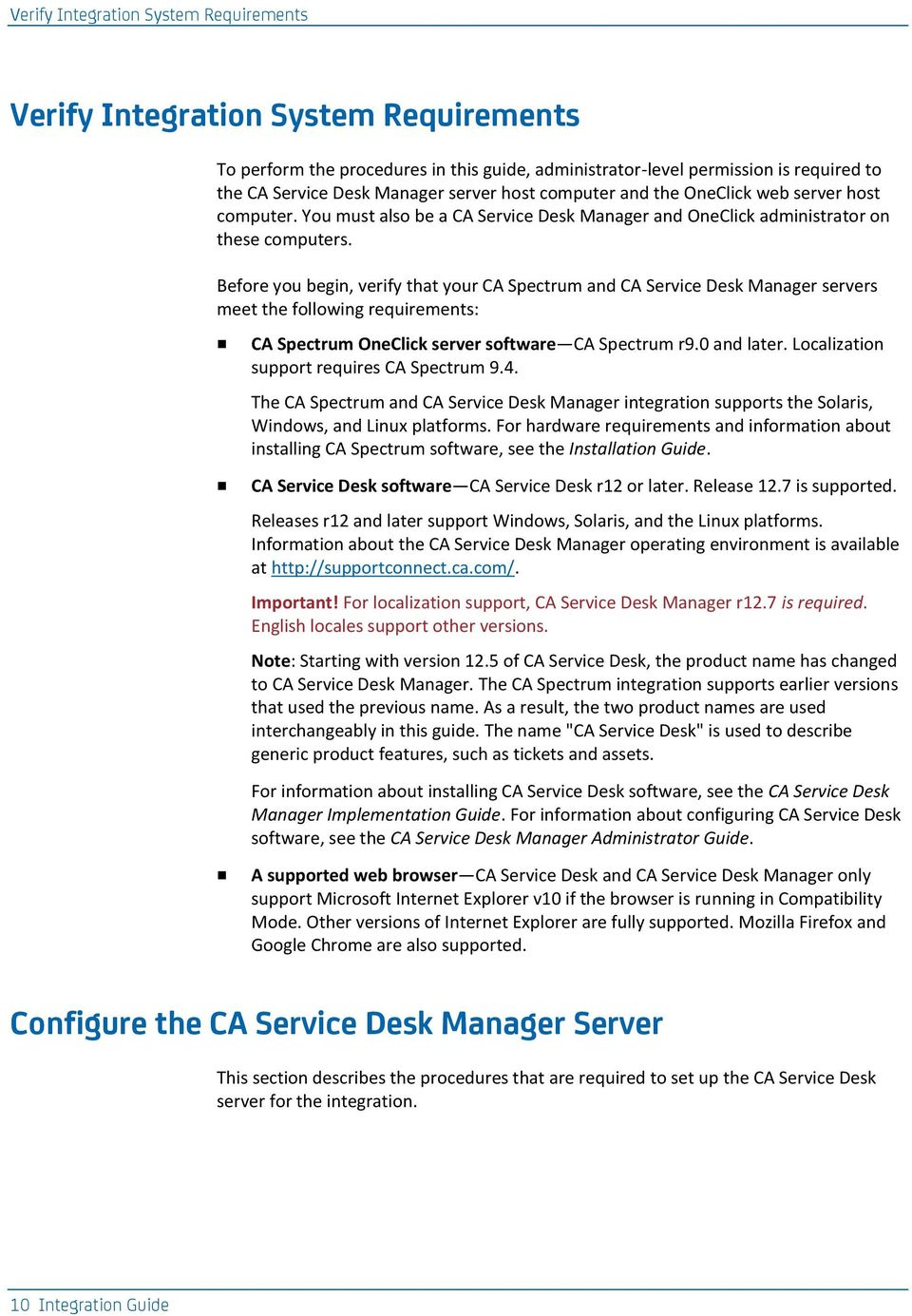 Before you begin, verify that your CA Spectrum and CA Service Desk Manager servers meet the following requirements: CA Spectrum OneClick server software CA Spectrum r9.0 and later.