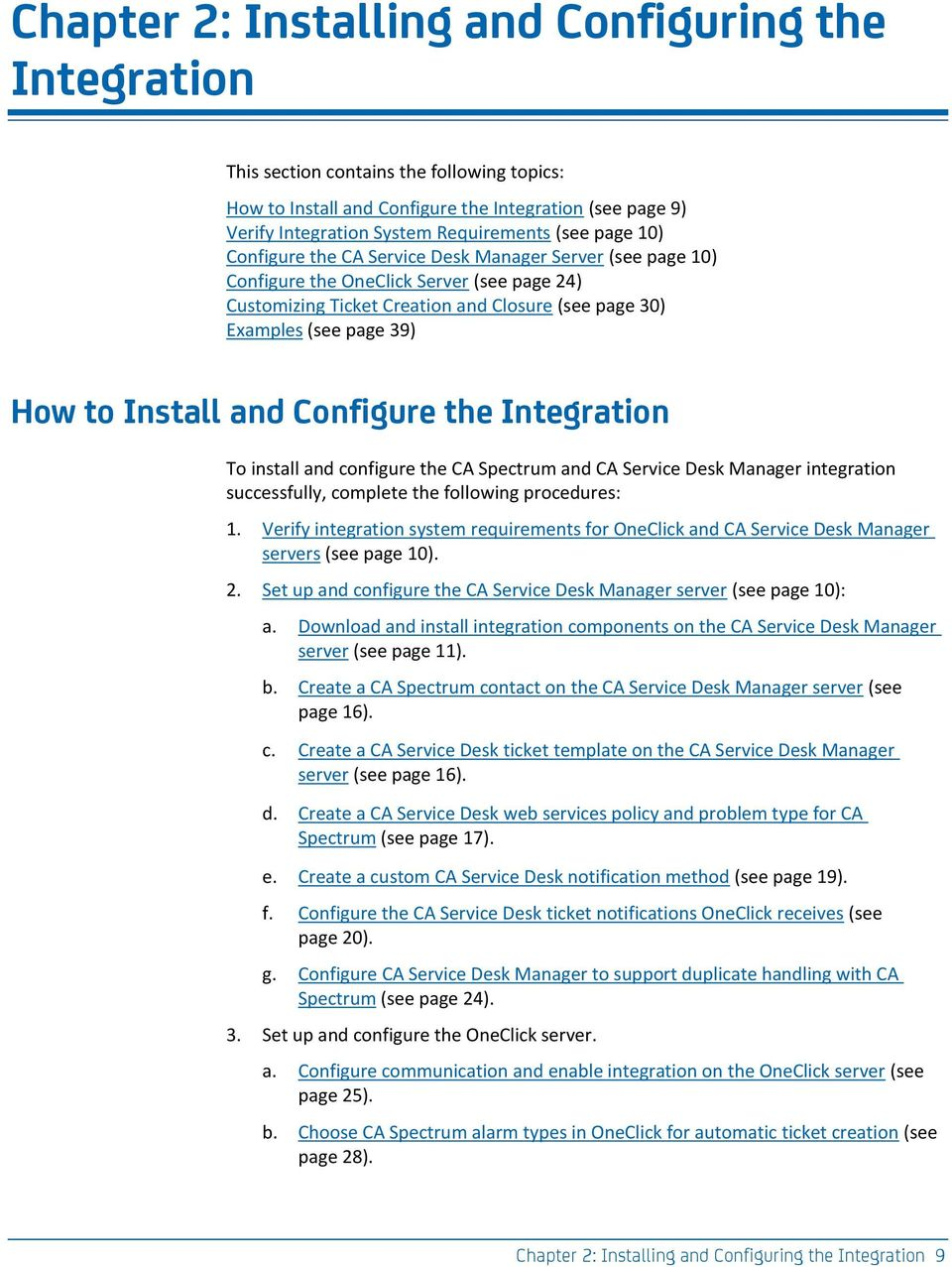 Install and Configure the Integration To install and configure the CA Spectrum and CA Service Desk Manager integration successfully, complete the following procedures: 1.