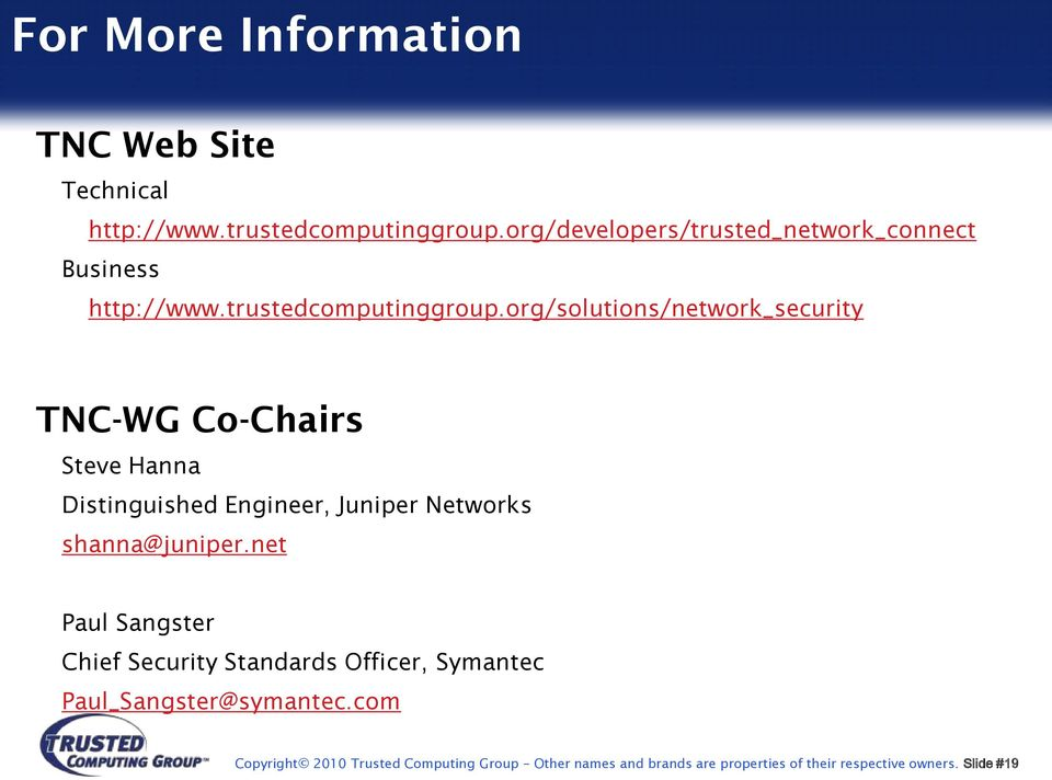 org/solutions/network_security TNC-WG Co-Chairs Steve Hanna Distinguished Engineer, Juniper Networks shanna@juniper.
