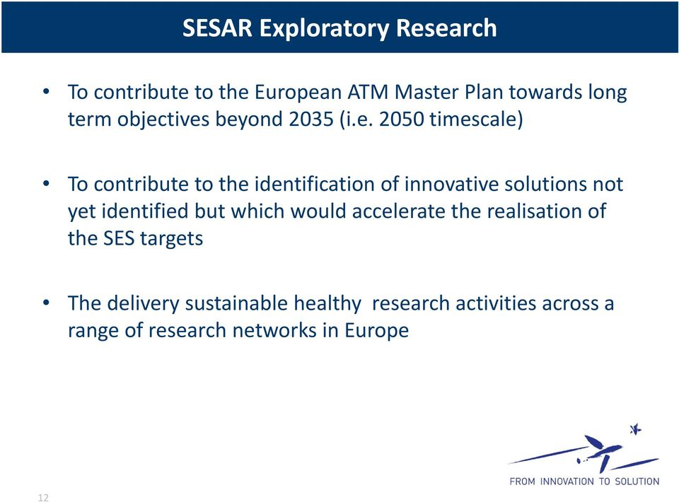 solutions not yet identified but which would accelerate the realisation of the SES targets The