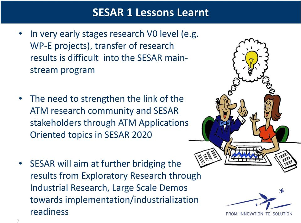 WP E projects), transfer of research results is difficult into the SESAR mainstream program The need to strengthen