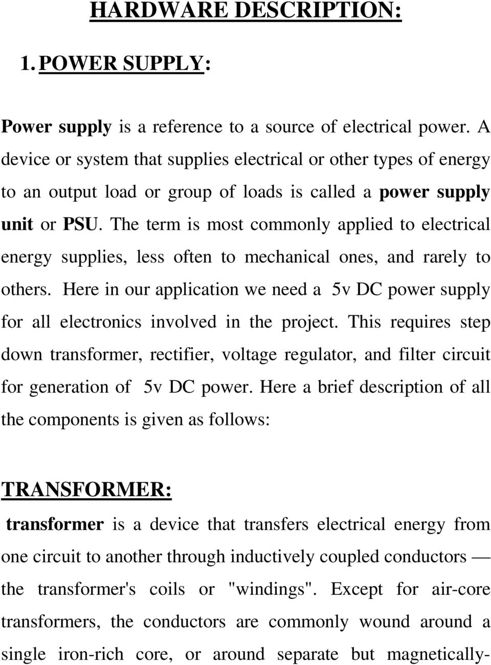 The term is most commonly applied to electrical energy supplies, less often to mechanical ones, and rarely to others.