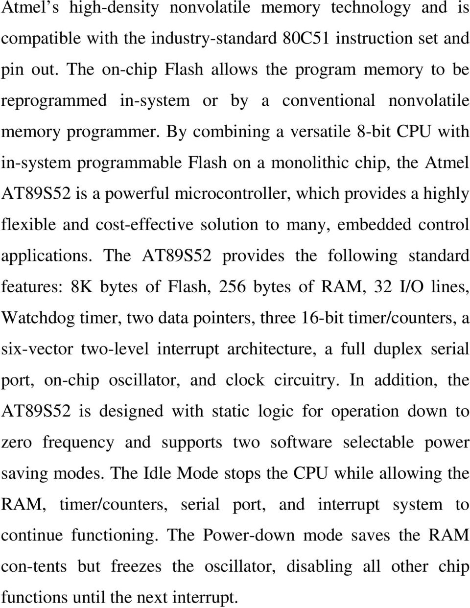 By combining a versatile 8-bit CPU with in-system programmable Flash on a monolithic chip, the Atmel AT89S52 is a powerful microcontroller, which provides a highly flexible and cost-effective