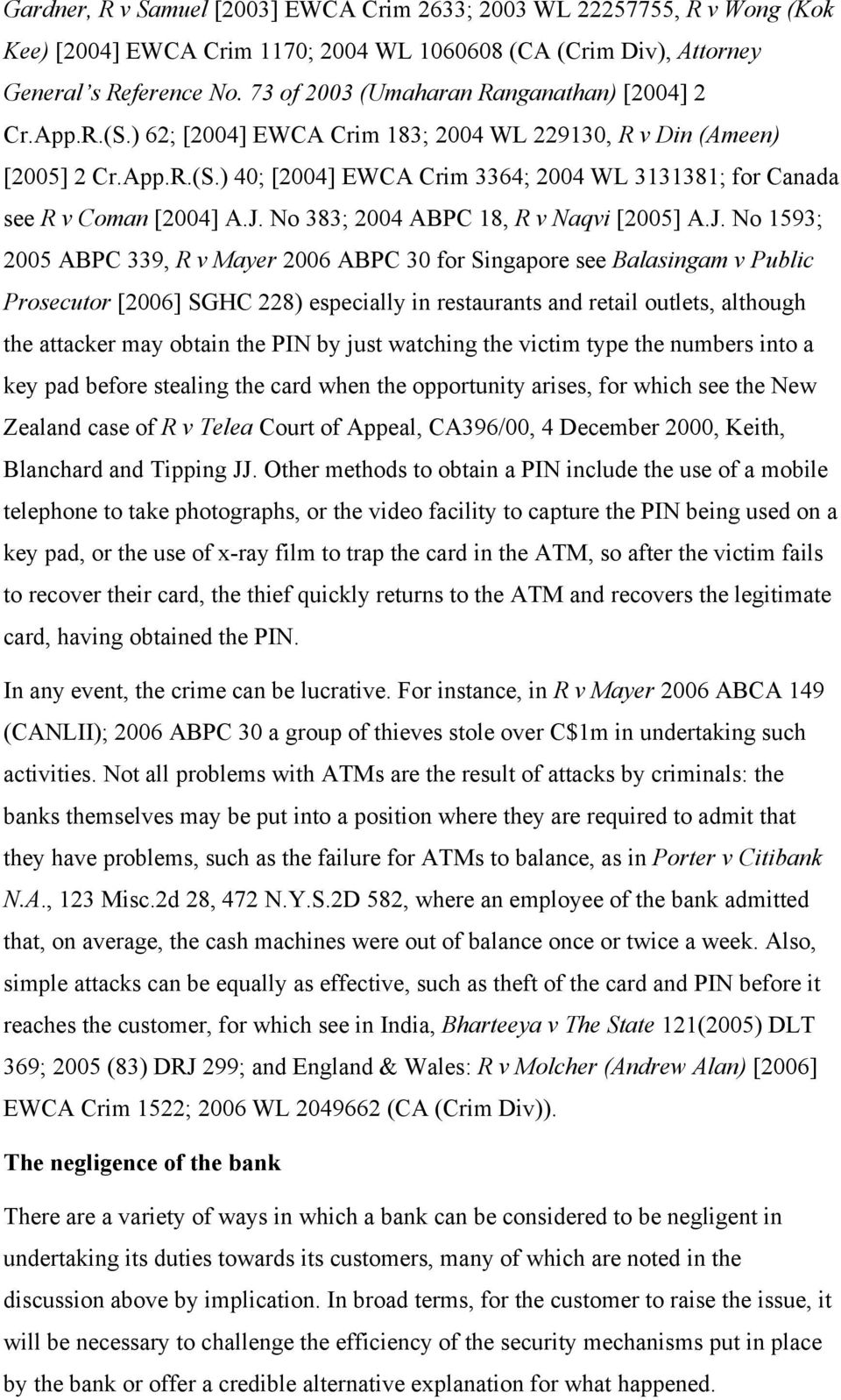J. No 383; 2004 ABPC 18, R v Naqvi [2005] A.J. No 1593; 2005 ABPC 339, R v Mayer 2006 ABPC 30 for Singapore see Balasingam v Public Prosecutor [2006] SGHC 228) especially in restaurants and retail
