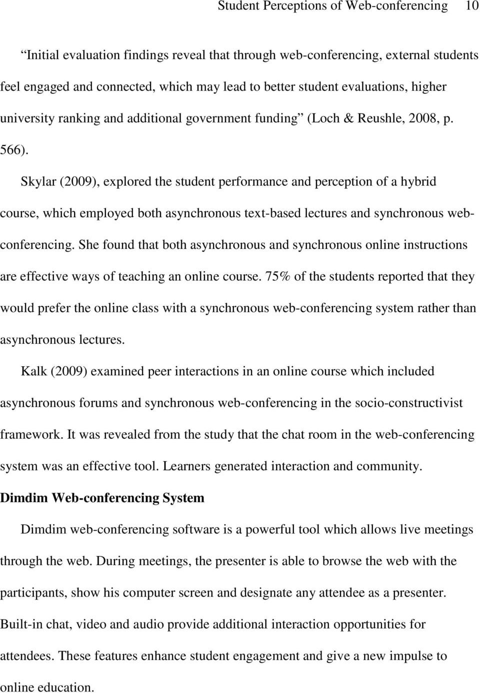 Skylar (2009), explored the student performance and perception of a hybrid course, which employed both asynchronous text-based lectures and synchronous webconferencing.