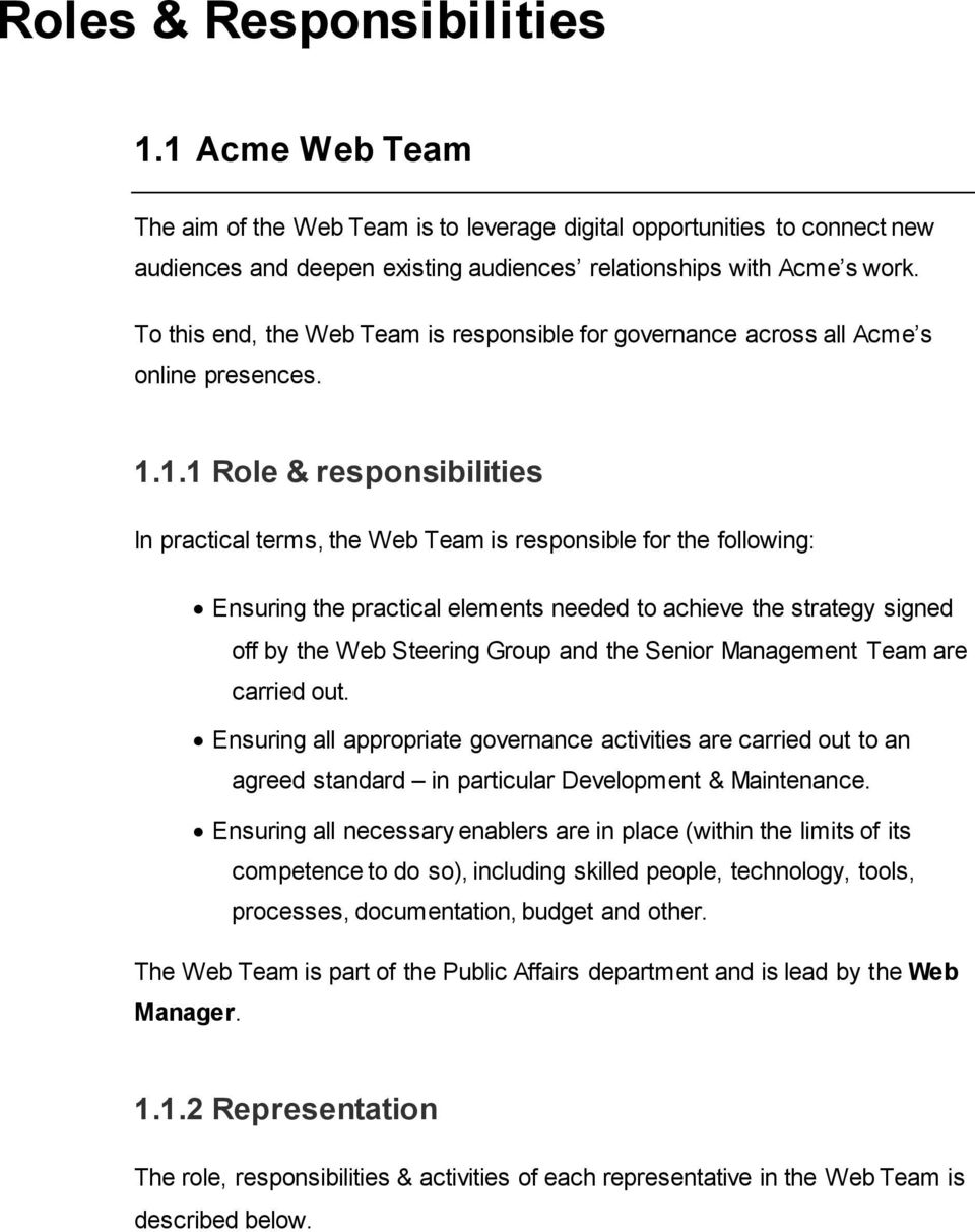 1.1 Role & responsibilities In practical terms, the Web Team is responsible for the following: Ensuring the practical elements needed to achieve the strategy signed off by the Web Steering Group and