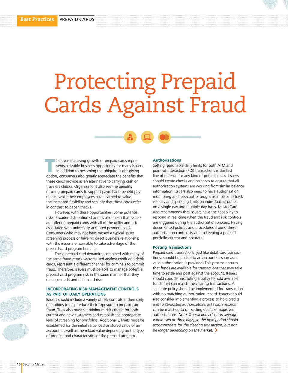 Organizations also see the benefits of using prepaid cards to support payroll and benefit payments, while their employees have learned to value the increased flexibility and security that these cards