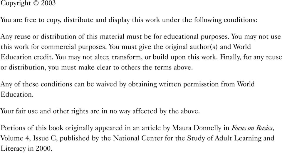 Finally, for any reuse or distribution, you must make clear to others the terms above. Any of these conditions can be waived by obtaining written permisstion from World Education.