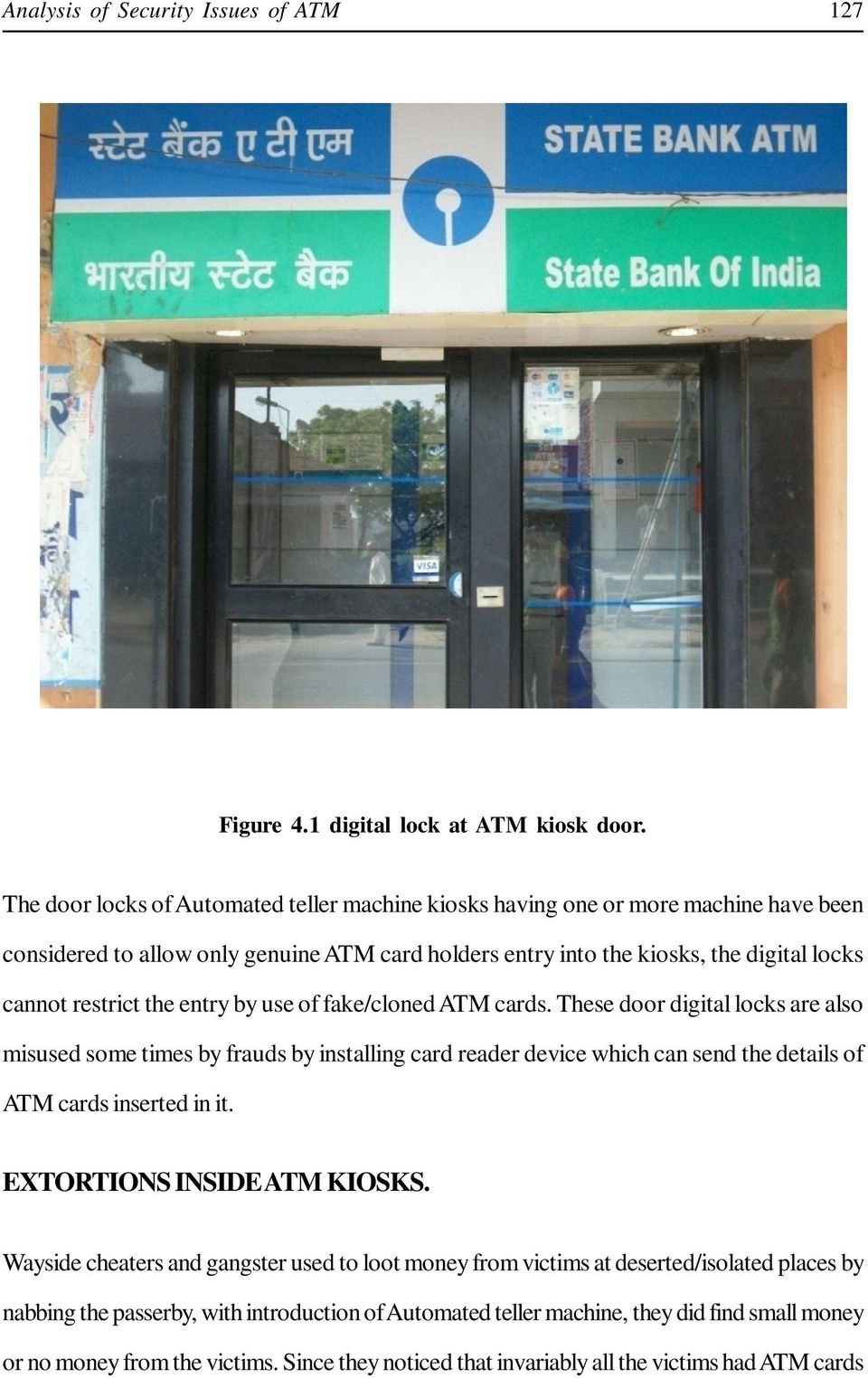 entry by use of fake/coned ATM cards. These door digita ocks are aso misused some times by frauds by instaing card reader device which can send the detais of ATM cards inserted in it.