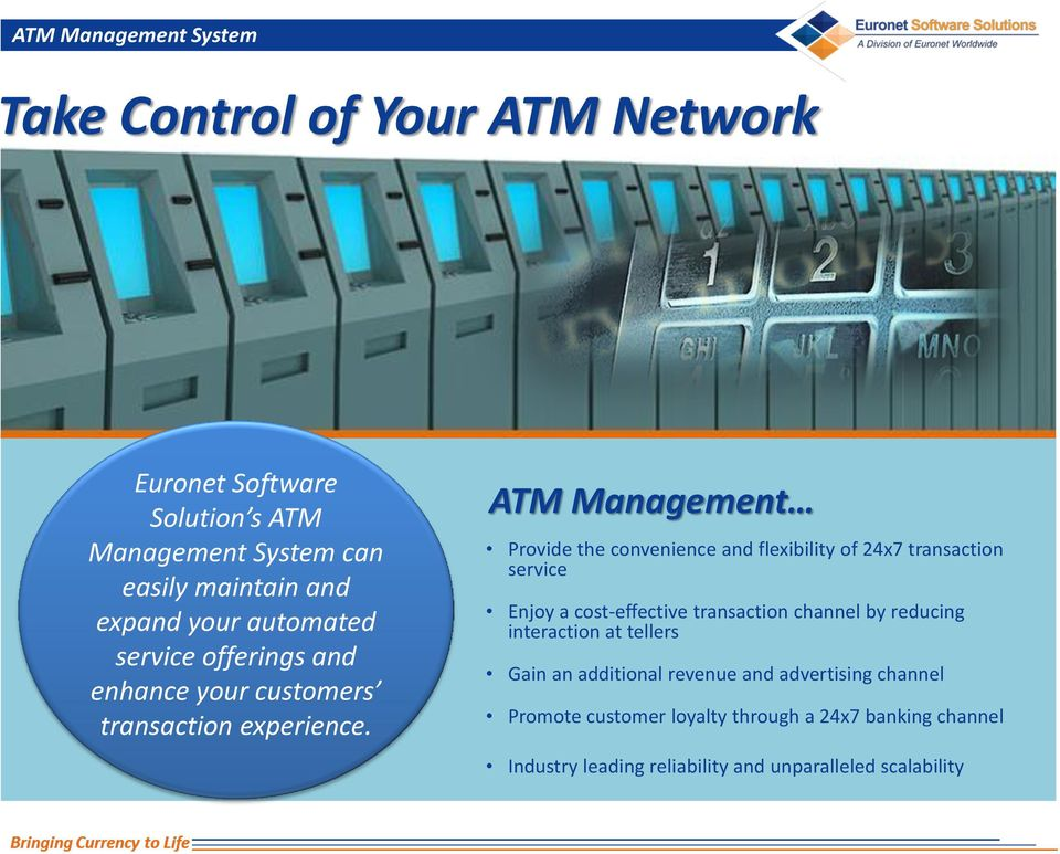 ATM Management Provide the convenience and flexibility of 24x7 transaction service Enjoy a cost-effective transaction channel by