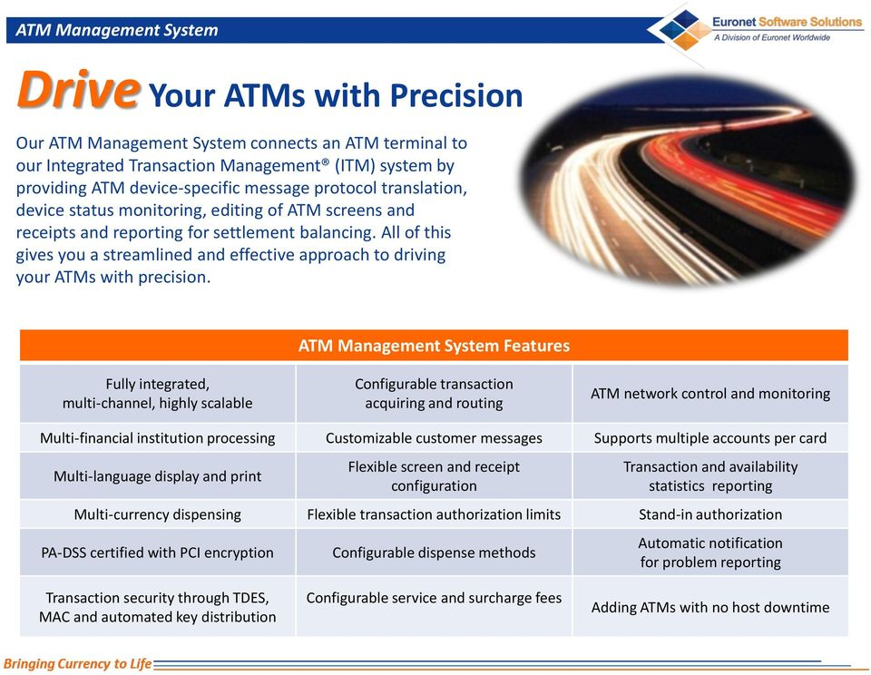 All of this gives you a streamlined and effective approach to driving your ATMs with precision.