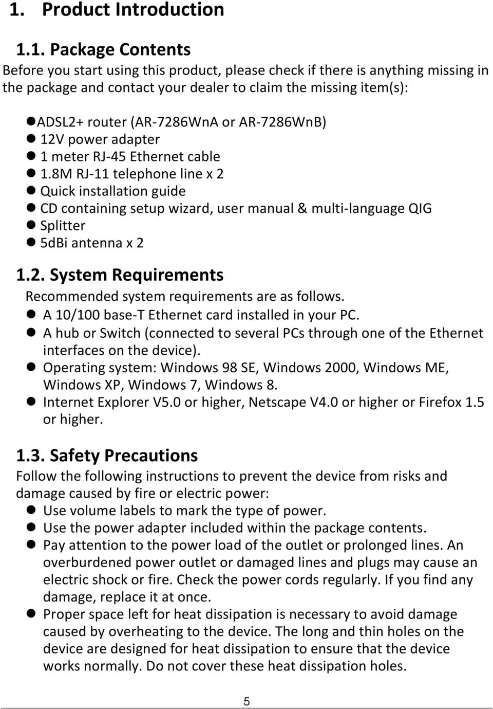 8M RJ-11 telephone line x 2 Quick installation guide CD containing setup wizard, user manual & multi-language QIG Splitter 5dBi antenna x 2 1.2. System Requirements Recommended system requirements are as follows.