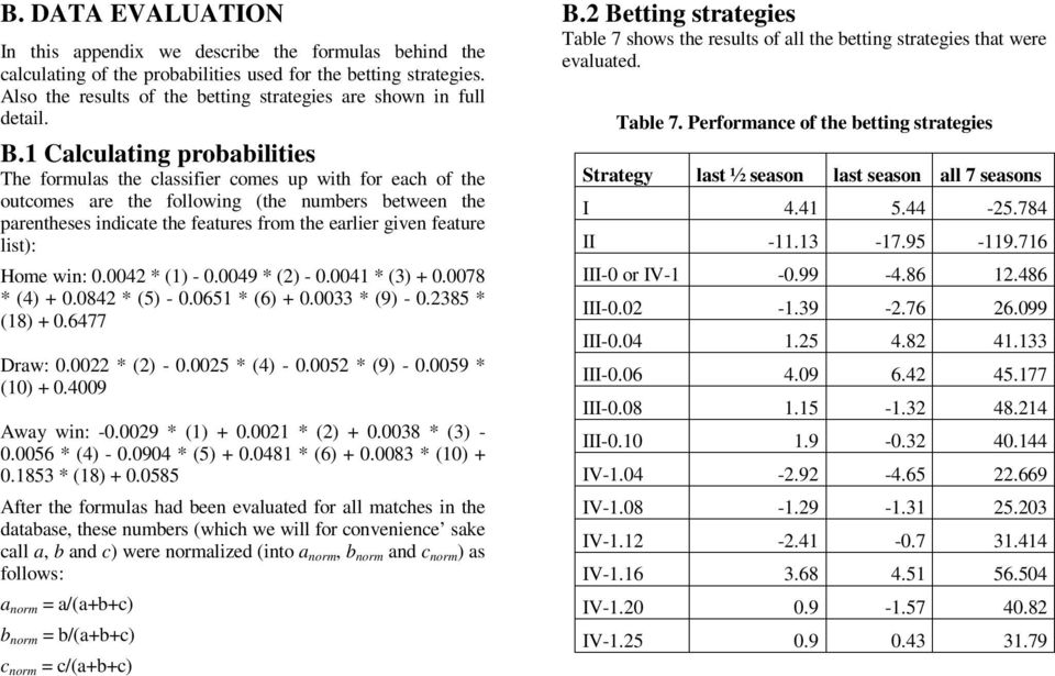 1 Calculating probabilities The formulas the classifier comes up with for each of the outcomes are the following (the numbers between the parentheses indicate the features from the earlier given