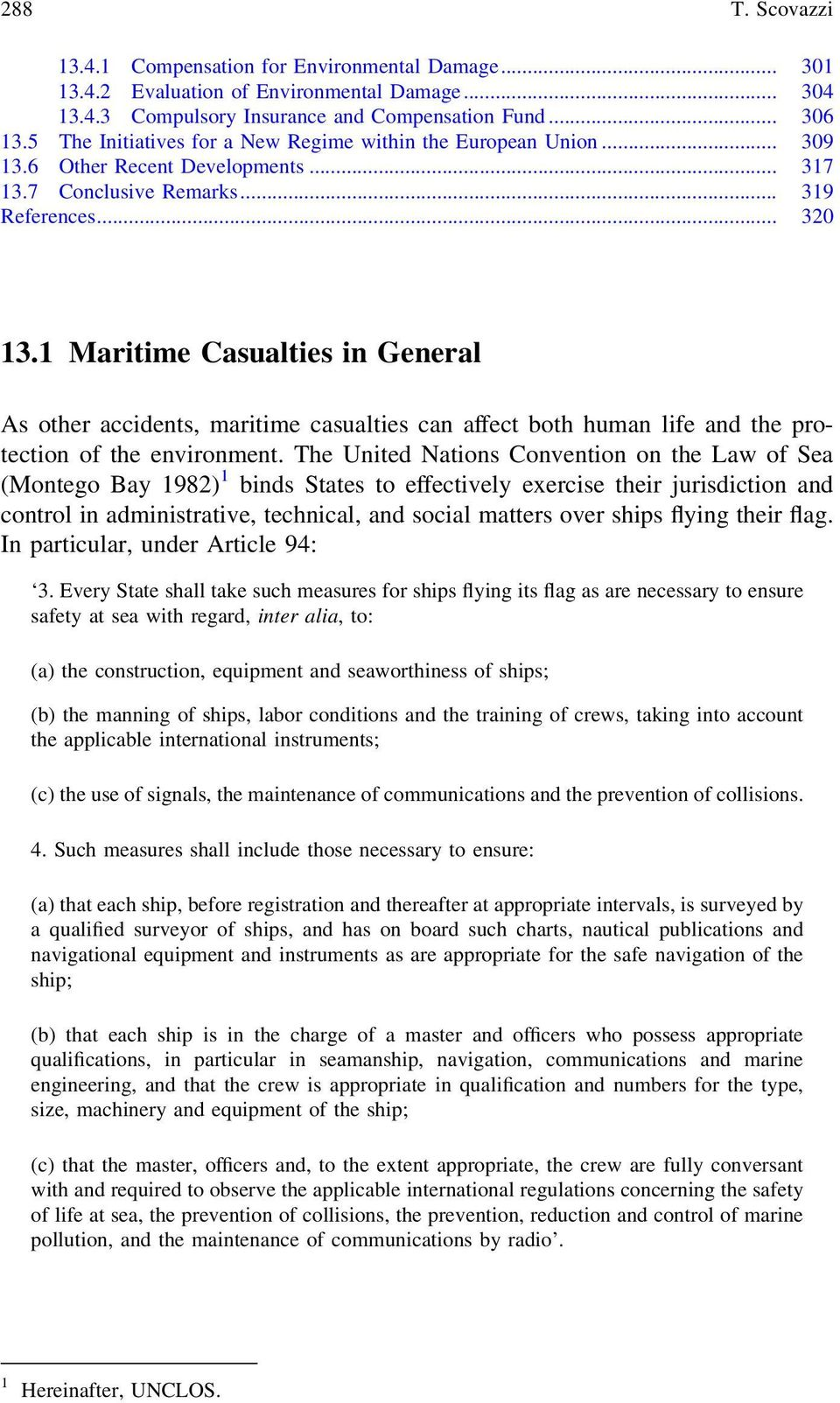 1 Maritime Casualties in General As other accidents, maritime casualties can affect both human life and the protection of the environment.