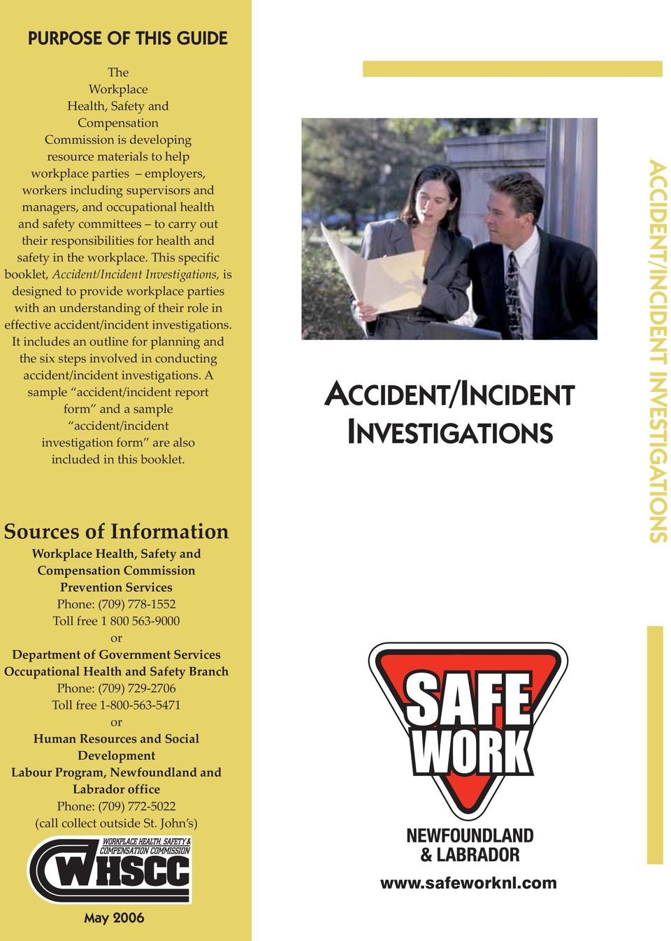 This specific booklet, Accident/Incident Investigations, is designed to provide workplace parties with an understanding of their role in effective accident/incident investigations.