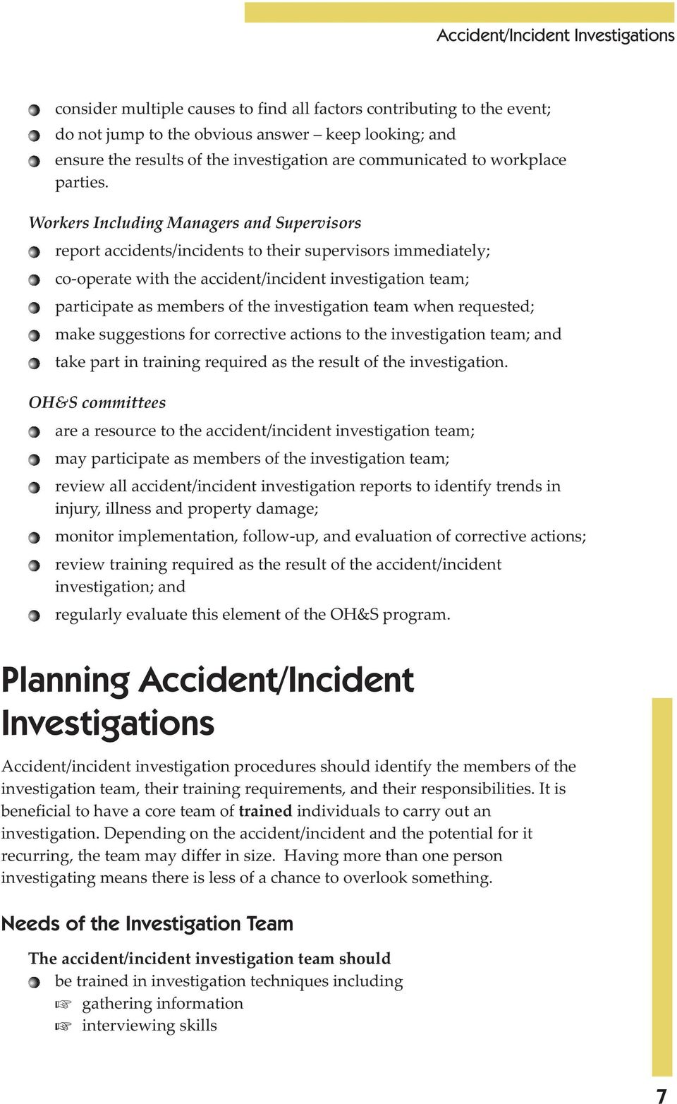 Workers Including Managers and Supervisors report accidents/incidents to their supervisors immediately; co-operate with the accident/incident investigation team; participate as members of the