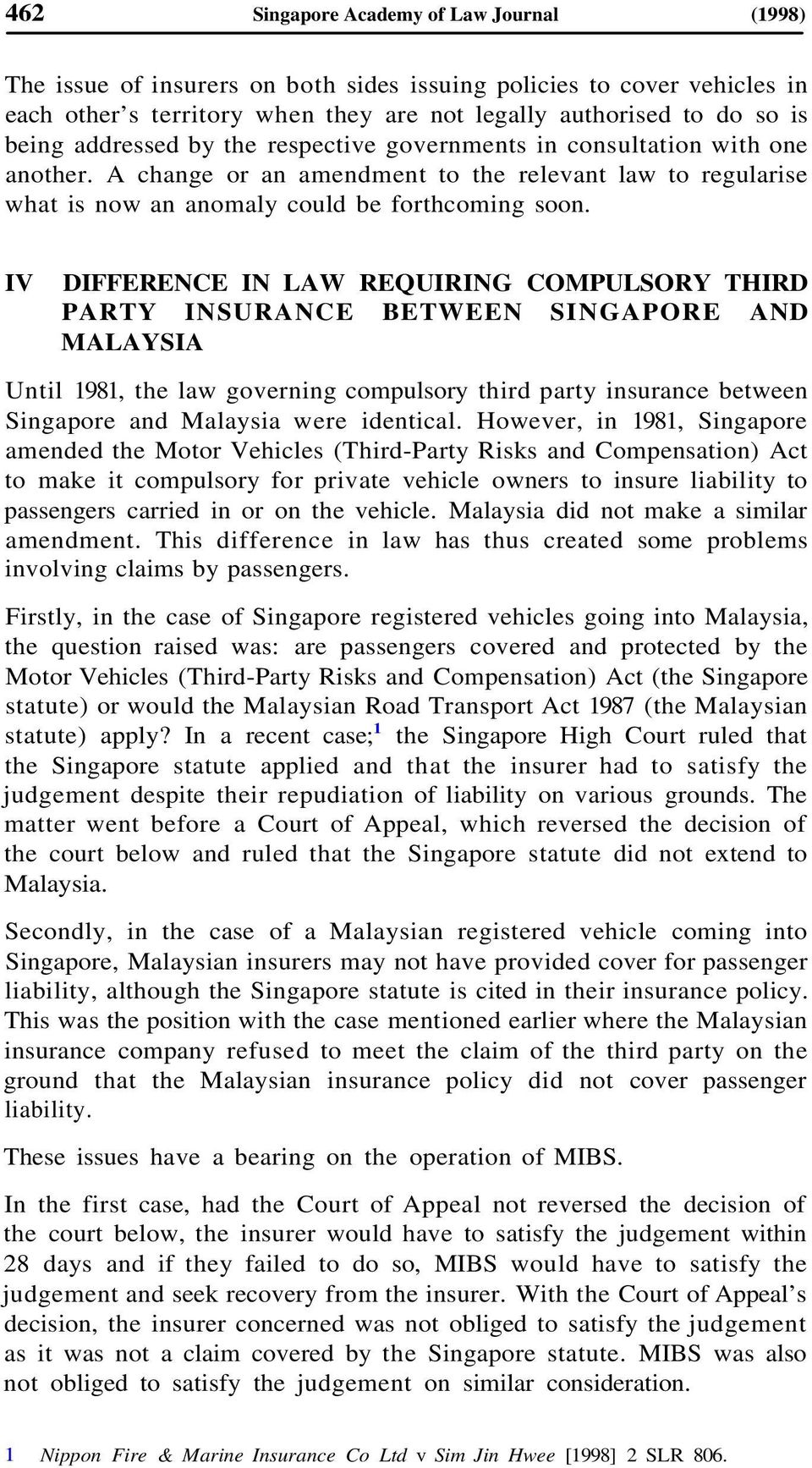 IV DIFFERENCE IN LAW REQUIRING COMPULSORY THIRD PARTY INSURANCE BETWEEN SINGAPORE AND MALAYSIA Until 1981, the law governing compulsory third party insurance between Singapore and Malaysia were